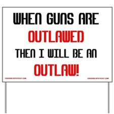 WHEN GUNS ARE OUTLAWED! Yard Sign