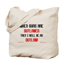WHEN GUNS ARE OUTLAWED! Tote Bag