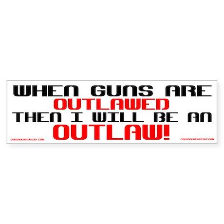WHEN GUNS ARE OUTLAWED! Bumper Sticker
