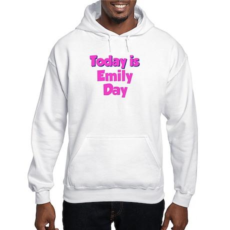 Today Is Emily Day Hooded Sweatshirt