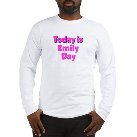 Today Is Emily Day Long Sleeve T-Shirt