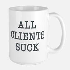 """""""All Clients Suck"""" Large Mug"""