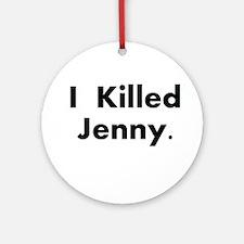 I Killed Jenny Gear! Ornament (Round)
