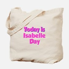 Today Is Isabelle Day Tote Bag