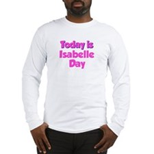 Today Is Isabelle Day Long Sleeve T-Shirt