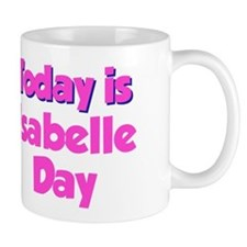 Today Is Isabelle Day Mug