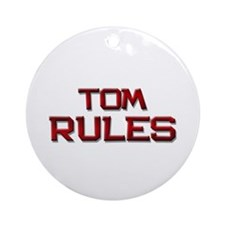 tom rules Ornament (Round)