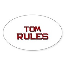 tom rules Oval Decal
