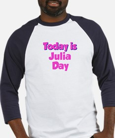 Today Is Julia Day Baseball Jersey