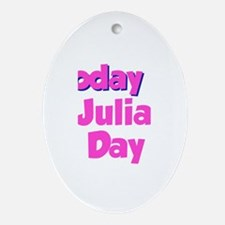 Today Is Julia Day Oval Ornament