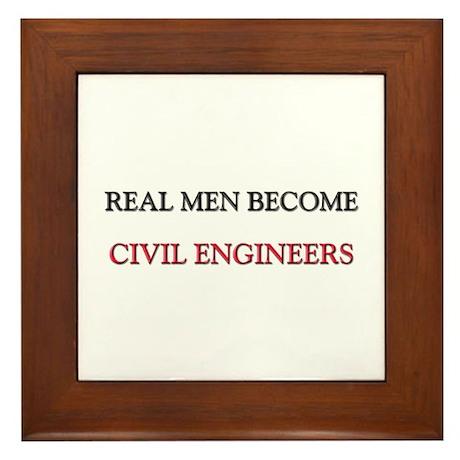 Real Men Become Civil Engineers Framed Tile
