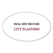 Real Men Become City Planners Oval Decal