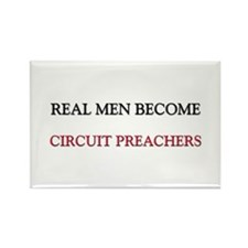 Real Men Become Circuit Preachers Rectangle Magnet