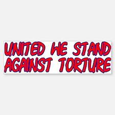 United We Stand Against Torture Bumper Bumper Bumper Sticker
