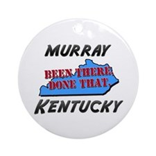 murray kentucky - been there, done that Ornament (