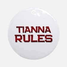 tianna rules Ornament (Round)