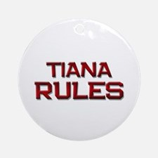 tiana rules Ornament (Round)