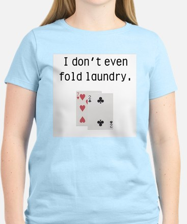 I Don't Even Fold Laundry Women's Pink T-Shirt