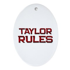taylor rules Oval Ornament