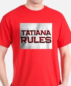 tatiana rules T-Shirt