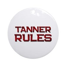 tanner rules Ornament (Round)