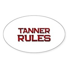 tanner rules Oval Decal