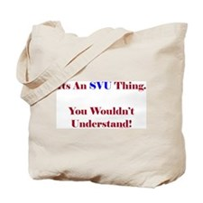 SVU Thing - Wouldn't Understand Tote Bag