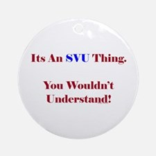 SVU Thing - Wouldn't Understand Ornament (Round)