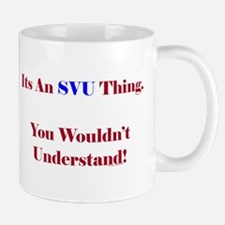 SVU Thing - Wouldn't Understand Mug