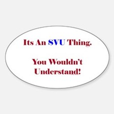 SVU Thing - Wouldn't Understand Oval Decal