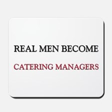 Real Men Become Catering Managers Mousepad