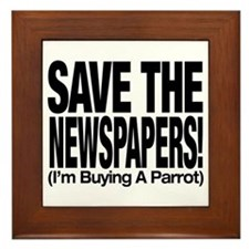 Save The Newspapers! I'm buying a parrot Framed Ti