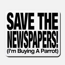 Save The Newspapers! I'm buying a parrot Mousepad