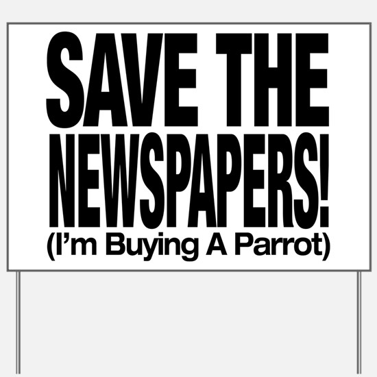 Save The Newspapers! I'm buying a parrot Yard Sign