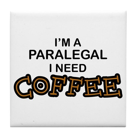 Paralegal Need Coffee Tile Coaster