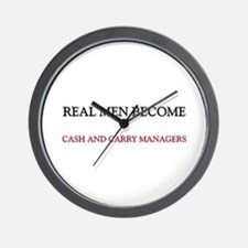 Real Men Become Cash And Carry Managers Wall Clock