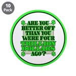 """Are you better off? 3.5"""" Button (10 pack)"""