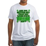 Are you better off? Fitted T-Shirt
