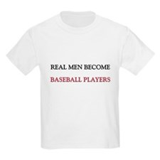 Real Men Become Baseball Players T-Shirt