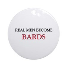Real Men Become Bards Ornament (Round)