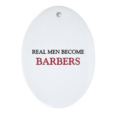 Real Men Become Barbers Oval Ornament