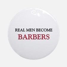 Real Men Become Barbers Ornament (Round)