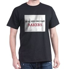 Real Men Become Bakers T-Shirt