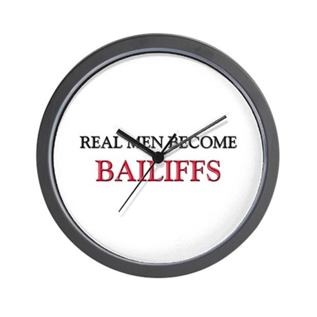 Real Men Become Bailiffs Wall Clock