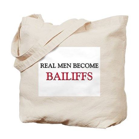 Real Men Become Bailiffs Tote Bag