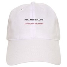 Real Men Become Automotive Mechanics Baseball Cap