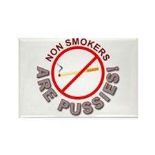 Non Smokers Are Pussies! Rectangle Magnet