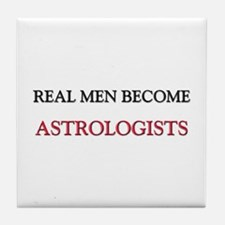 Real Men Become Astrologists Tile Coaster