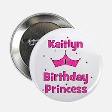 "1st Birthday Princess Kaitlyn 2.25"" Button"