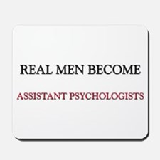 Real Men Become Assistant Psychologists Mousepad